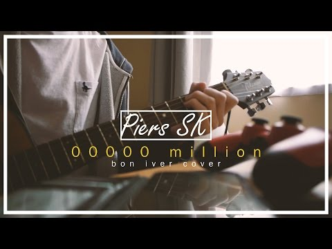 00000 million | Piers SK (a Bon Iver cover)