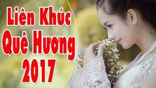 Nhạc Trữ Tình Quê Hương Hay Nhất 2017 | Liên Khúc Nhạc Quê Hương 2017 Ngọt Ngào