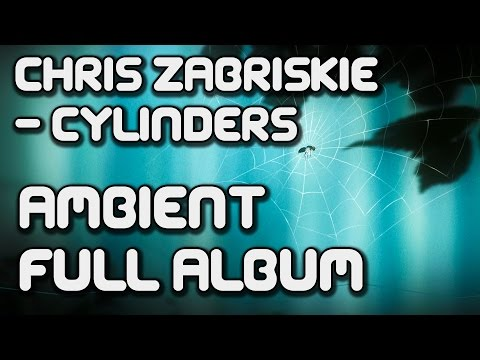 ♫ Chris Zabriskie - Cylinders (Full Album) Ambient /FREE Creative Commons Music