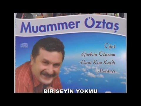 MUAMMER ÖZTAŞ - BİR ŞEYİN YOKMU