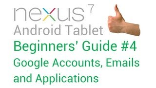 Part 4: The Complete Beginners' Guide to Nexus 7 Android Tablet