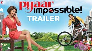Pyaar Impossible | Official Trailer | Uday Chopra | Priyanka Chopra | Jugal Hansraj | Salim-Sulaiman