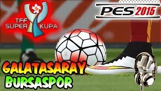 PES 2015 GALATASARAY-BURSASPOR TFF SÜPER KUPA MAÇI