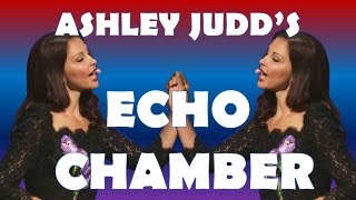 Ashley Judd's Echo Chamber