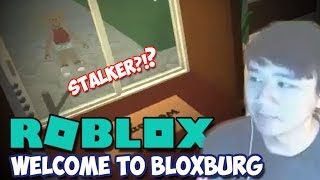 STALKER?!? - Welcome to Bloxburg (Roblox)