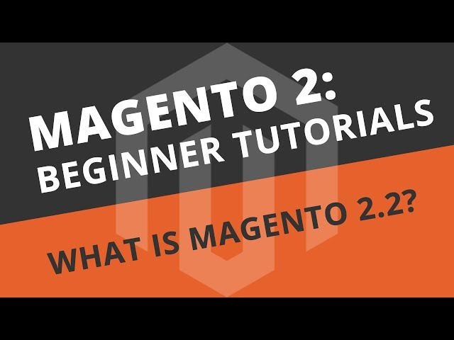 Magento Tutorial for Beginners - What is Magento 2.2?