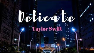 Delicate  -  Taylor Swift (Lyric Video)