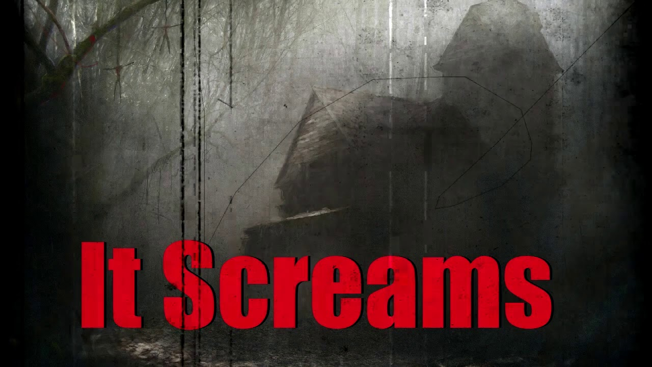 """""""It Screams"""" Creepypasta"""