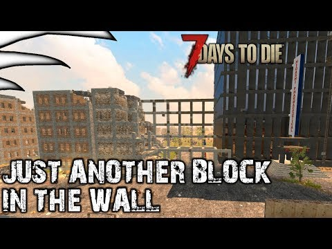 Just Another Block in the Wall | 7 Days to Die | Alpha 16 | Part 78
