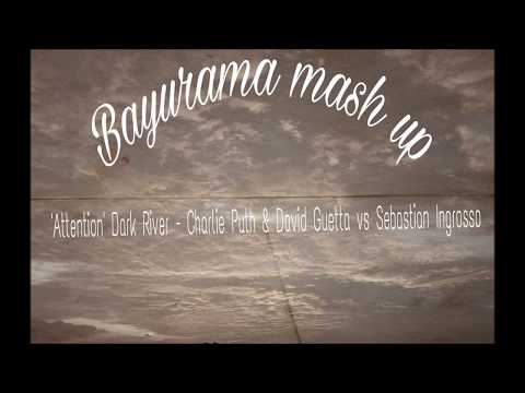 'Attention' Dark River (bayurama mash up) - Carlie Puth & David Guetta vs Sebastian Ingrosso