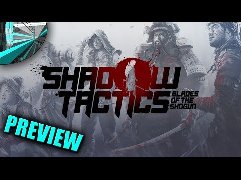 Shadow Tactics: Blades of the Shogun - Preview |