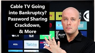 CCT - Cable TV Going into Bankruptcy? Password Sharing Crackdown, & More