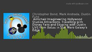 Armchair Imagineering Hollywood Studios Attractions, Travelling with Disney Fans and Skyping with D