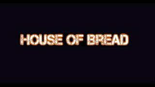 House of Bread: Documentary (Short Version)