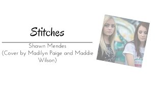Stitches -  Shawn Mendes | Cover by Madilyn Paige and Maddie Wilson