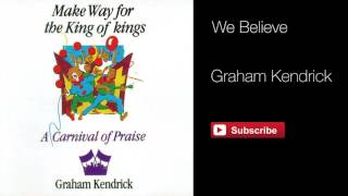 We Believe - Graham Kendrick