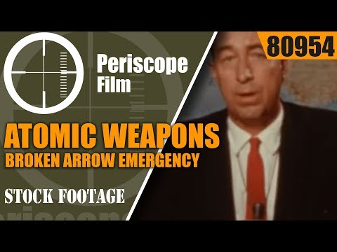 ATOMIC WEAPONS AND FIRE  BROKEN ARROW  EMERGENCY PROCEDURES FOR NUCLEAR WEAPONS 80954