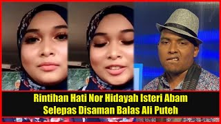 Rintihan Hati Nor Hidayah Isteri Abam Selepas Disamᶐn Balas Ali Puteh