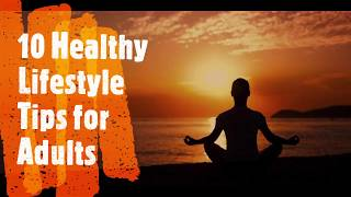 10 healthy lifestyle tips for adults