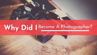 Why Did You Become A Photographer- Macon Ga