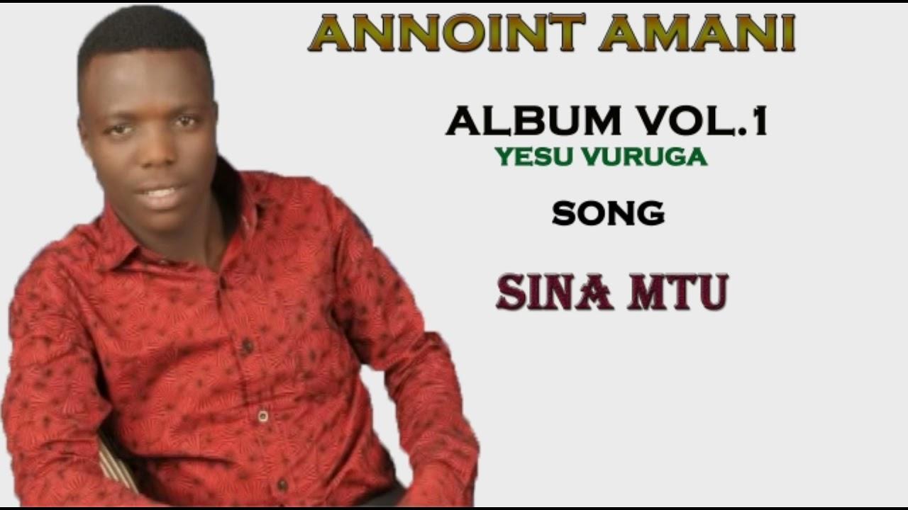 Download Annoint Amani - Sina mtu ( official audio album vol 1,2014)