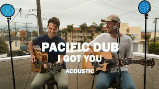 Pacific Dub - I Got You (Acoustic)