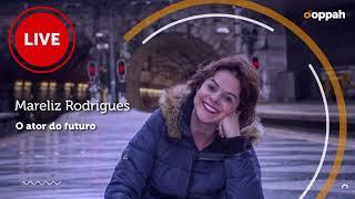 LIVE - Mareliz Rodrigues (O ator do futuro)   Ooppah PLAY
