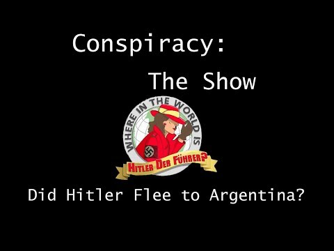 Conspiracy: The Show Did Hitler Escape to Argent