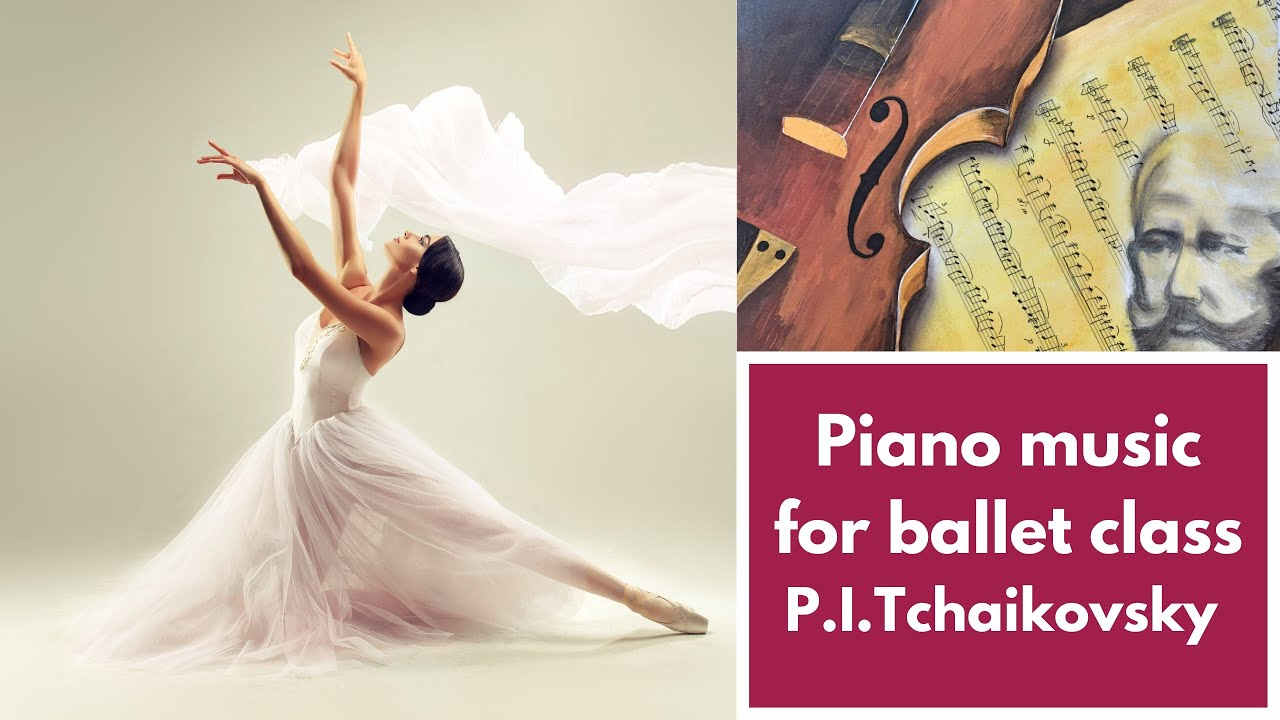 Piano Music For Ballet Class P I Tchaikovsky Youtube