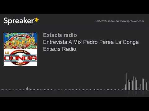 Entrevista A Mix Pedro Perea La Conga Extacis Radio (part 2 de 2)
