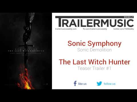 The Last Witch Hunter - Teaser Trailer #1 Music #3 (Sonic Symphony - Sonic Demolition)