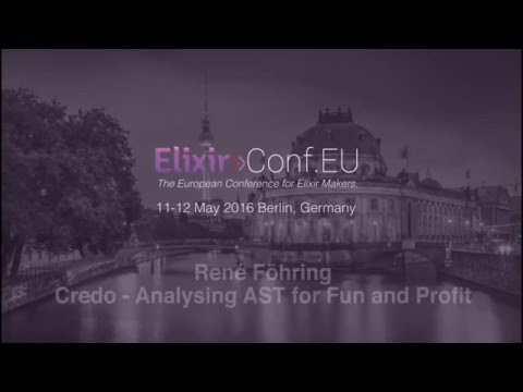 René Föhring - Credo - Analysing AST for Fun and Profit (ElixirConfEU 2016)