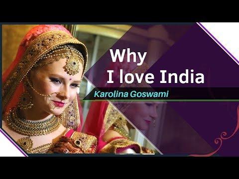 Why I Love India | Karolina Goswami