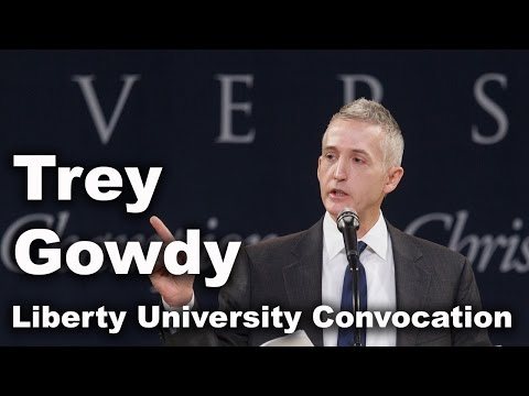 Trey Gowdy - Liberty University Convocation
