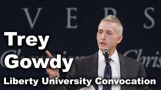 Trey Gowdy - Liberty University Convocation