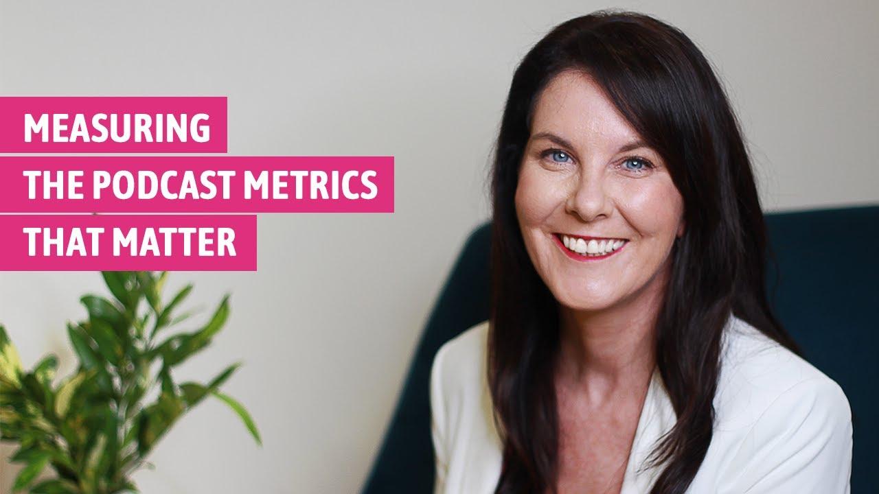 Measuring the Podcast Metrics That Matter
