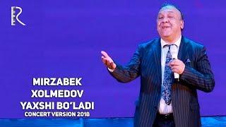 Mirzabek Xolmedov - Yaxshi bo'ladi (concert version 2018)