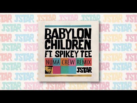 Jstar Ft. Spikey Tee - Babylon Children (Numa Crew Remix)