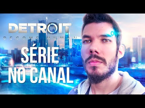 DETROIT BECOME HUMAN - SÉRIE NO CANAL