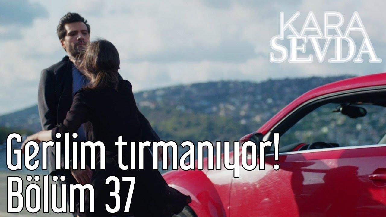 Kara Sevda 37. Bölüm - Gerilim Tırmanıyor!