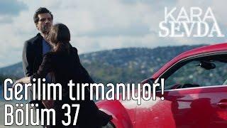 Скачать Kara Sevda 37 Bölüm Gerilim Tırmanıyor