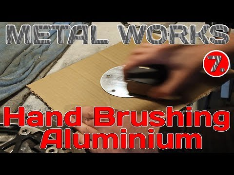 Hand Brushing Aluminum! Metal Works EP.7