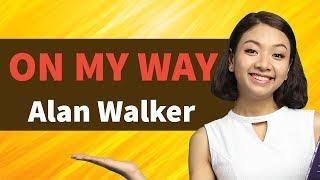 ON MY WAY - Alan Walker Học Tiếng Anh Qua Bài Hát | KISS English