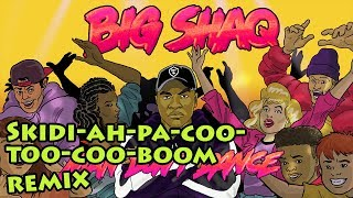 Big Shaq - Man Don't Dance but it's only Skidi-ah-pa-coo-too-coo-boom, skidi-ki, a poom-poom