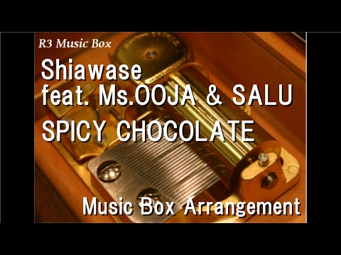 Shiawase feat. Ms.OOJA & SALU/SPICY CHOCOLATE [Music Box]