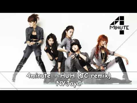4minute - HUH (JC Remix)