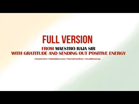 FULL VERSION - From Maestro Raja Sir With Gratitude And Sending Out Positive Energy | #JanataCurfew