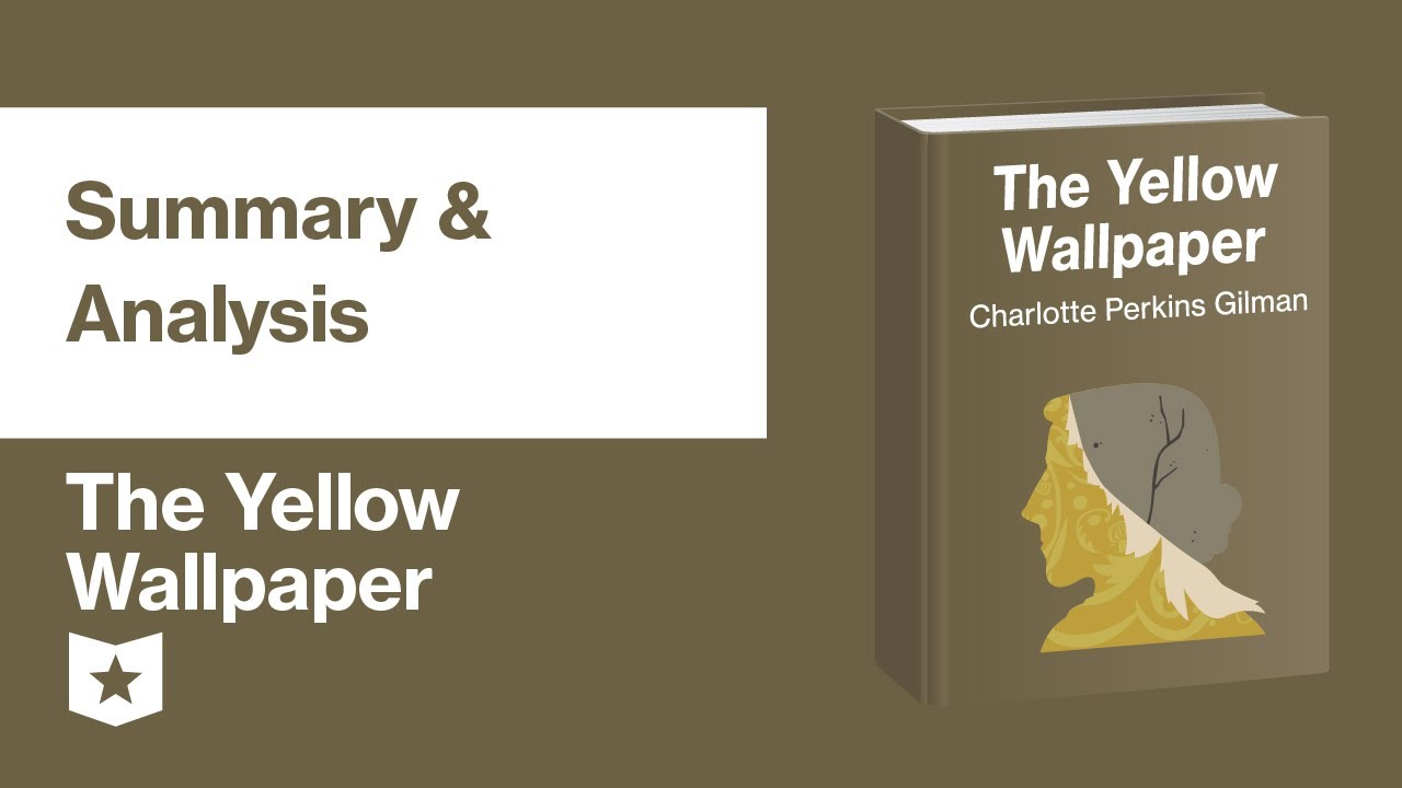 The Yellow Wallpaper By Charlotte Perkins Gilman Summary Analysis