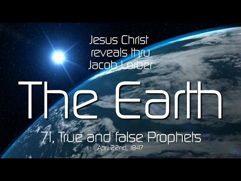 71. TRUE & FALSE PROPHETS ❤️ THE EARTH... Revealed by Jesus through Jacob Lorber from YouTube · High Definition · Duration:  15 minutes 9 seconds  · 2000+ views · uploaded on 07/04/2017 · uploaded by Liebesbriefe von Jesus - Loveletters from Jesus