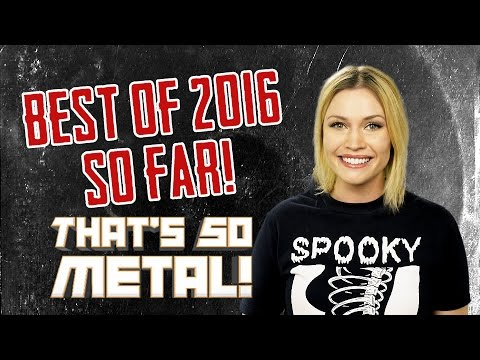 The Most Metal Things to Happen in 2016 So Far! - THAT'S SO METAL (Episode 10)